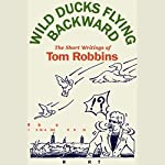 Wild Ducks Flying Backward: The Short Writings of Tom Robbins | Tom Robbins