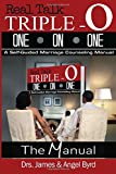 Real Talk TRIPLE-O ONE ON ONE: A Self-Guided Marriage Counseling Manual (The Manual) (Volume 1)