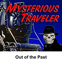 Mysterious Traveler: Out of the Past  by David Kogan Narrated by Maurice Tarplin