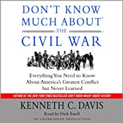 Don't Know Much About the Civil War: Everything You Need to Know About America's Greatest Conflict but Never Learned | [Kenneth C. Davis]