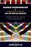 John Foley Business Transformation: A New Path To Profit for the Printing Industry