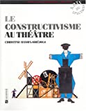 echange, troc Christine Hamon-Siréjols - Le Constructivisme au théâtre