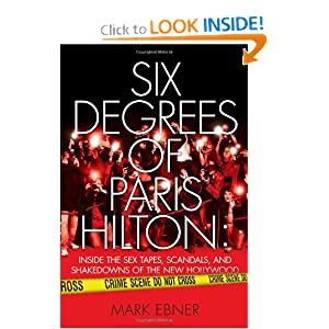 Six Degrees of Paris Hilton: Inside the Sex Tapes, Scandals, and Shakedowns ...