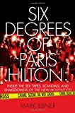 Mark Ebner Six Degrees of Paris Hilton: Inside the Sex Tapes, Scandals, and Shakedowns of the New Hollywood