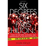 Six Degrees of Paris Hilton: Inside the Sex Tapes, Scandals, and Shakedowns of the New Hollywood ~ Mark Ebner