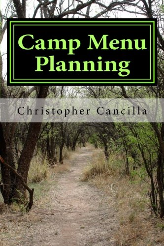 Camp Menu Planning: Menu Planning for the woods and the home by Christopher Cancilla