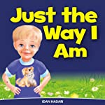 "Children's Book: ""Just The Way I Am"" (How to Build Self Confidence & Self-Esteem in children's books for ages 2 4 8) (Bedtime Stories for Early Readers – Picture Books in Kids Collection)"