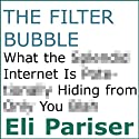The Filter Bubble: What the Internet Is Hiding from You Audiobook by Eli Pariser Narrated by Kirby Heyborne