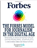 The Forbes Model for Journalism Inthe Digital Age: Training a New Gen Eration of Entrepreneurial Journalists