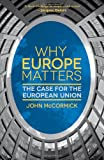 Why Europe Matters: The Case for the European Union (1137016876) by McCormick, John