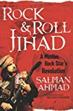 Salman Ahmad Rock and Roll Jihad: A Muslim Rock Star's Revolution for Peace