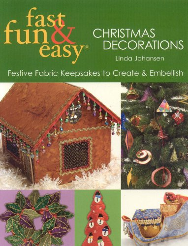 Fast Fun & Easy Christmas Decorations: Festive Fabric Keesakes to Create & Embellish