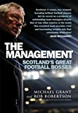 The Management: Scotland's Great Football Bosses Michael Grant