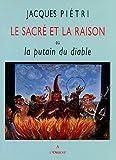 echange, troc Jacques Piétri - Le Sacrÿ© et la Raison : Ou la Putain du Diable