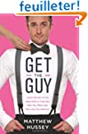 Get the Guy: Learn Secrets of the Mal...