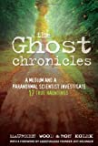 img - for The Ghost Chronicles: A Medium and a Paranormal Scientist Investigate 17 True Hauntings book / textbook / text book
