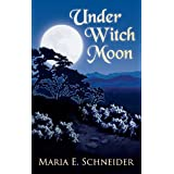 Under Witch Moon (Moon Shadow Series)by Maria E. Schneider
