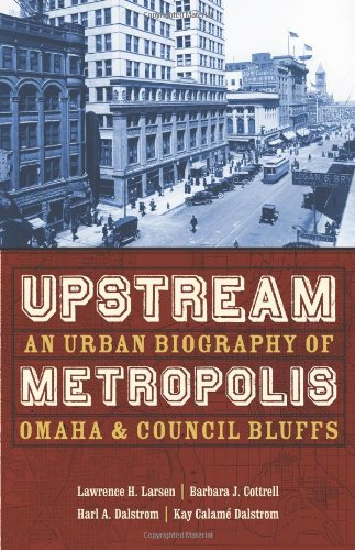 Upstream Metropolis: An Urban Biography of Omaha and Council Bluffs (Bison Original)