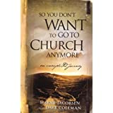 So You Dont Want to go to Church Anymoreby Wayne Jacobsen