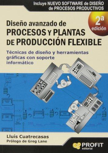 DISEÑO AVANZADO DE PROCESOS Y PLANTAS DE PRODUCCION FLEXIBLE. SEGUNDA EDICIÓN: Técnicas de diseño y herramientas gráficas con soporte informático (Bresca Profit)