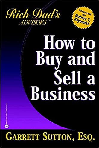How to Buy and Sell a Business: How You Can Win in the Business Quadrant (Rich Dad's Advisors) written by Garrett Sutton
