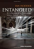 Entangled: An Archaeology of the Relationships between Humans and Things