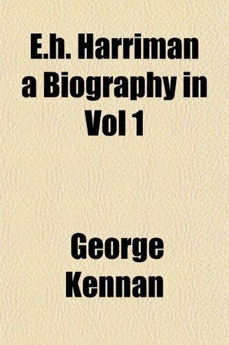 E.H. Harriman a Biography in Vol 1