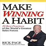 Make Winning a Habit: 20 Best Practices of the World's Greatest Sales Forces | Rick Page