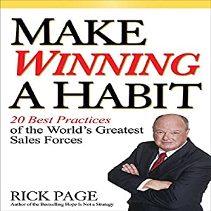 Make Winning a Habit: 20 Best Practices of the World's Greatest Sales Forces | [Rick Page]