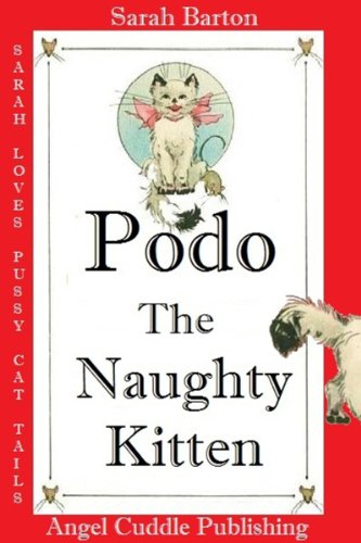 Sarah Barton - Podo The Naughty Kitten: Three Illustrated Children's Stories (Sarah Loves Pussy Cat Tails)