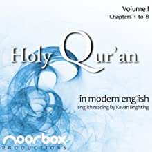 The Holy Qur'an: A Modern English Reading, Volume I: Chapters 1-8 Audiobook by Noorbox Productions Narrated by Kevan Brighting