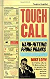 img - for By Mike Loew - Tough Call: Hard-Hitting Phone Pranks (2000-06-02) [Paperback] book / textbook / text book