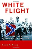 img - for White Flight: Atlanta and the Making of Modern Conservatism (Politics and Society in Modern America) book / textbook / text book