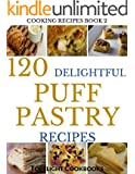 Puff Pastry Cookbook: 120 Delightful Sweet and Savory Puff Pastry Recipes (puff pastry recipes, puff pastry, puff pastry recipe, puff pastry recipe book, ... recipes, cake recipes) (Cooking Recipes)