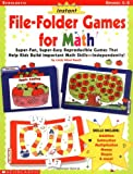 Instant File Folder Games for Math: Super-Fun, Super-Easy Reproducible Games That Help Kids Build Important Math Skills-Independently!