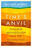 Time's Anvil: England, Archaeology and the Imagination (0297867830) by Morris, Richard