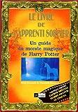 Le Livre de l'apprenti sorcier : Un guide du monde magique de Harry Potter (French Edition)