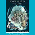 The Silver Chair: The Chronicles of Narnia (       UNABRIDGED) by C.S. Lewis Narrated by Jeremy Northam