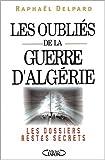 echange, troc Raphaël Delpard - Les oubliés de la guerre d'Algerie