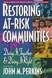 Restoring At-Risk Communities (080105463X) by Perkins, John M.