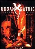 echange, troc Urban Gothic, les légendes sanglantes : Acte I : Vampirologie / T'es un homme mort / L' Etrange supermarché / Le Hurlement du