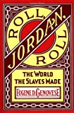 Roll, Jordan, Roll: The World the Slaves Made (0394716523) by Genovese, Eugene D.
