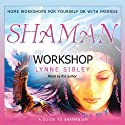 Shaman Workshop  by Lynne Sibley Narrated by Lynne Sibley
