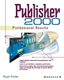 Publisher 2000: Get Professional Results (0072122986) by Parker, Roger C.