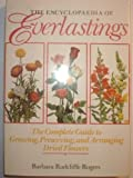 img - for The Encyclopedia of Everlastings: The Complete Guide to Growing, Preserving, and Arranging Dried Flowers book / textbook / text book