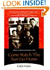 Come Watch the Sun Go Home: A Memoir of Upheaval and Revolution in China