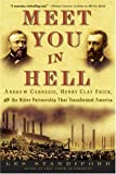 Meet You in Hell: Andrew Carnegie, Henry Clay Frick, and the Bitter Partnership That Transformed America (1400047676) by Les Standiford