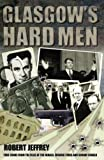 Robert Jeffrey Glasgow's Hard Men: True Crime from the Files of the Herald, Sunday Herald and Evening Times