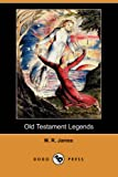 Old Testament Legends (Dodo Press) (1406526916) by James, M. R.