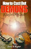 How To Cast Out Demons, A Beginner's Guide